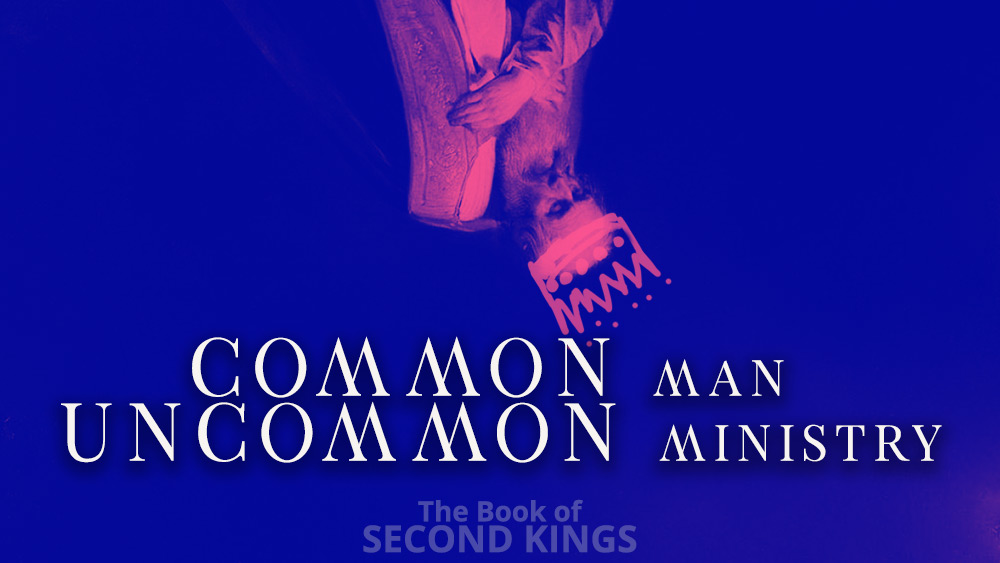 Common Man, Uncommon Ministry | 2 Kings 6 Image