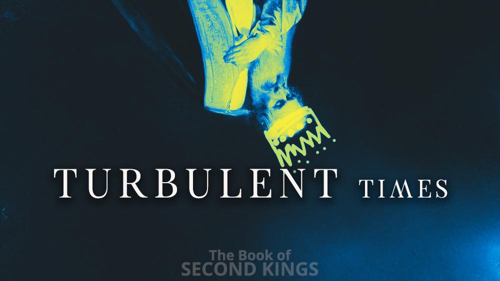 Turbulent Times | 2 Kings 15
