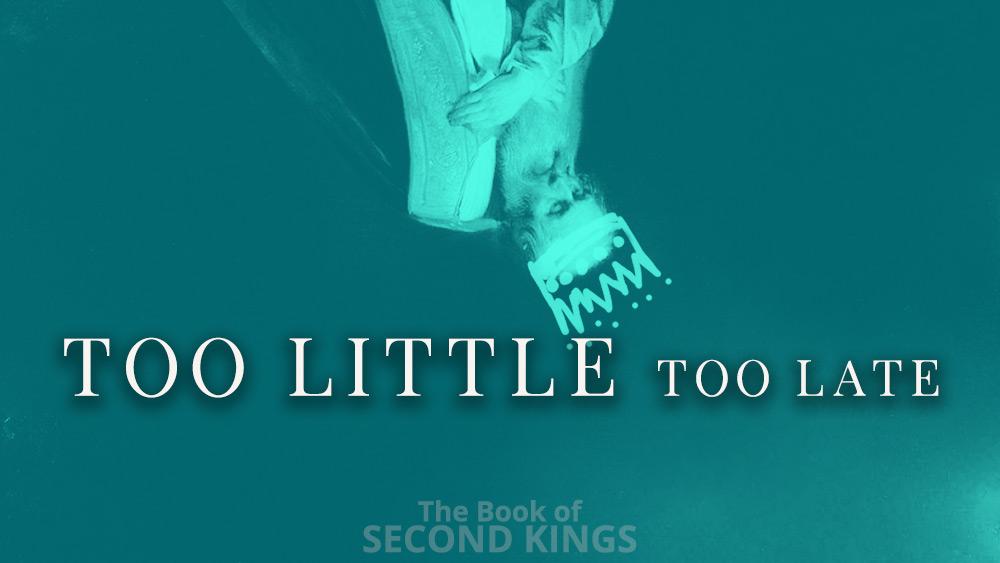 Too Little Too Late | 2 Kings 17 Image