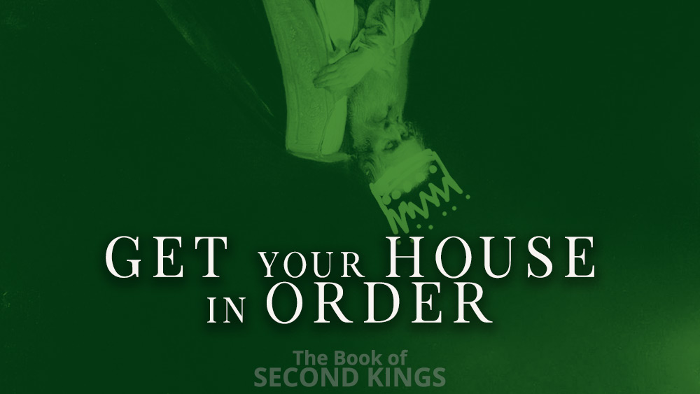 Get Your House in Order | 2 Kings 20 Image