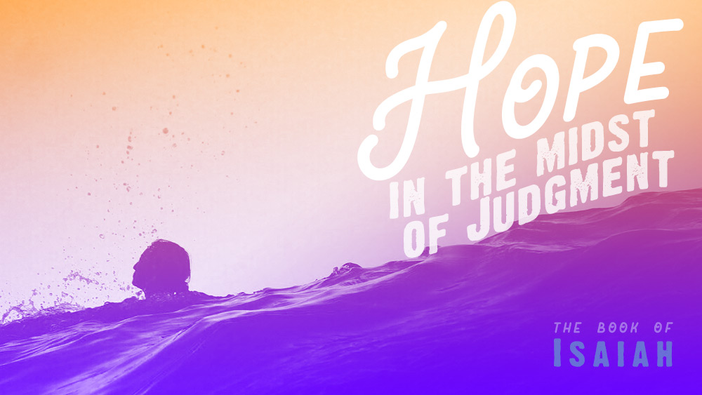 Hope in the Midst of Judgment | Isaiah 10 through 12 Image