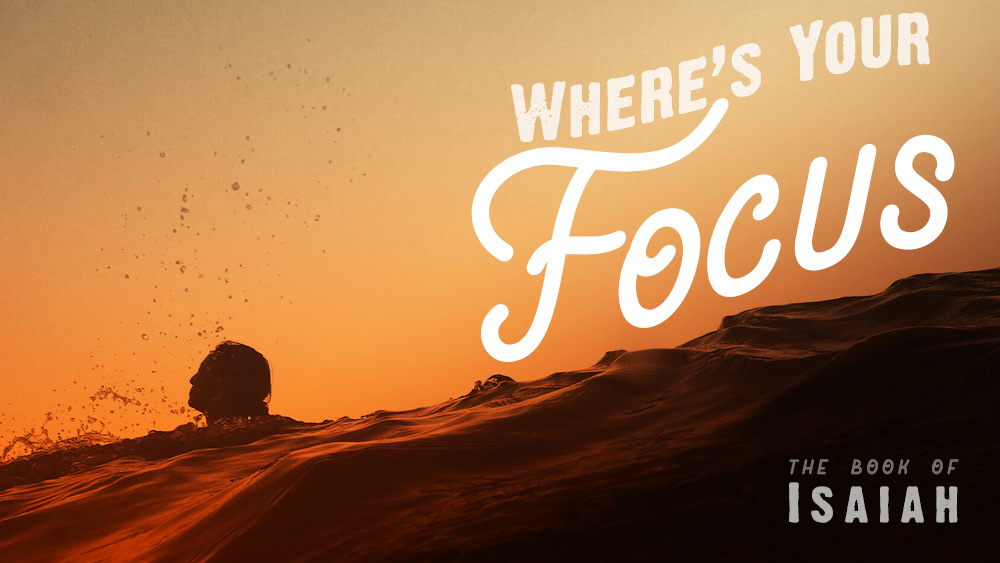 Where\'s your Focus? | Isaiah 17 and 18 Image